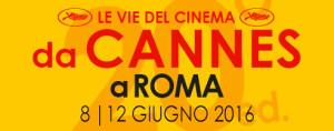 Le vie del cinema da Cannes a Roma 2016